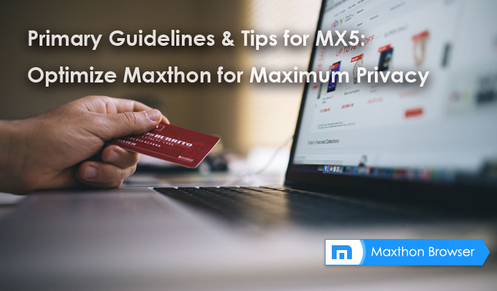 Primary Guidelines & Tips for MX5: Optimize Maxthon for Maximum Privacy