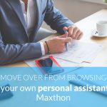 Move over from Browsing: Have your own personal assistant with Maxthon