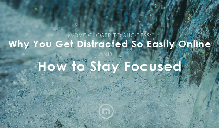 Why Do You Get Distracted So Easily Online & How to Stay Focused