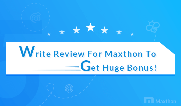 Write Review For Maxthon To Get Huge Bonus!