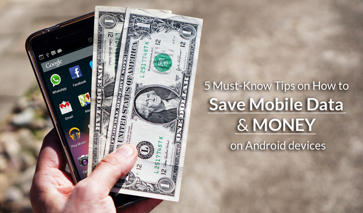 5 Must-Know Tips on How to Save Mobile Data & Money on Android devices