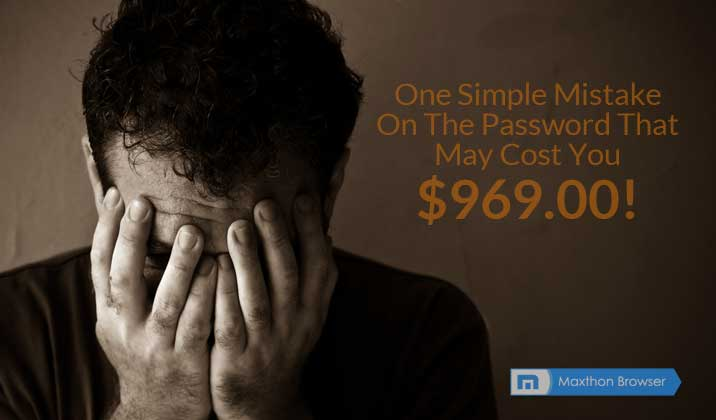 One Simple Mistake On The Password That May Cost You $969.00!