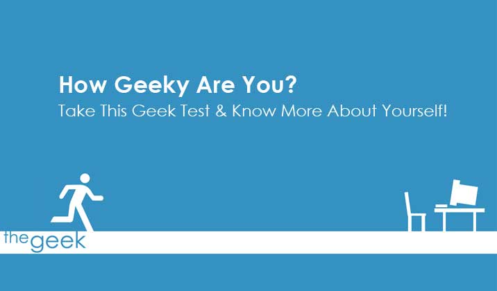 How Geeky Are You? Take This Geek Test & Know More About Yourself!