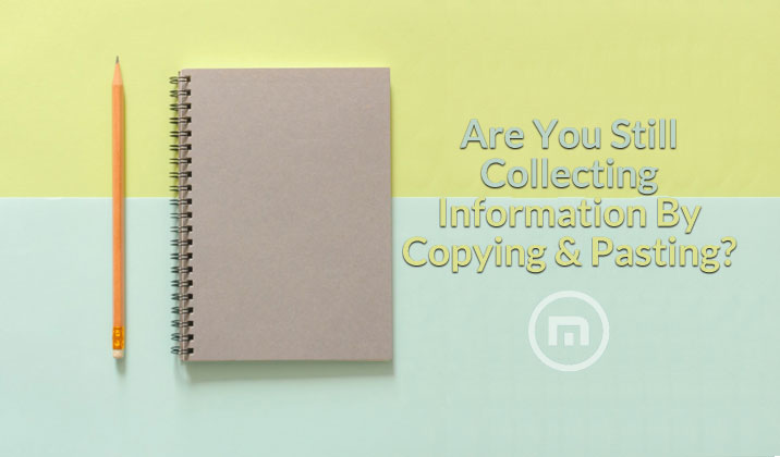 Are You Still Collecting Information By Copying & Pasting?