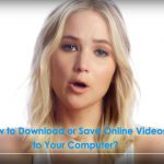 How to Download or Save Online Videos to Your Computer?