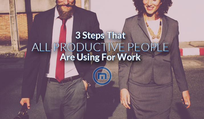 3 Steps That All Productive People Are Using For Work